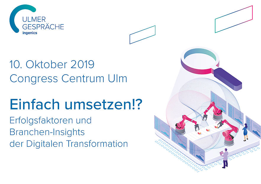 Am 10. Oktober 2019 diskutieren Vertreter führender Unternehmen bei den Ulmer Gesprächen der Ingenics AG über die Digitale Transformation.
